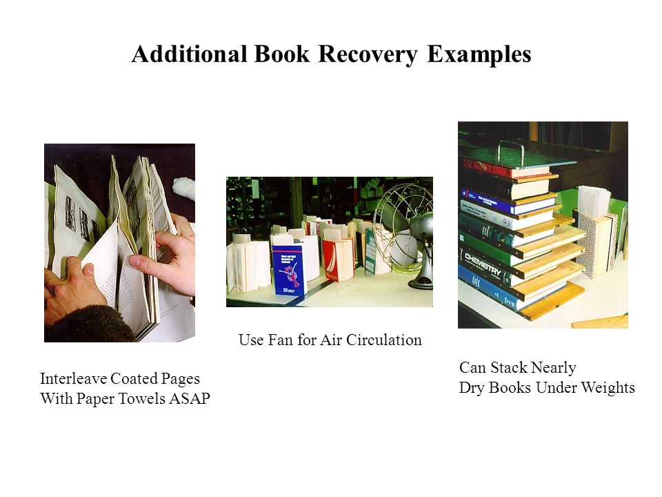 Additional Book Recovery Examples Interleave Coated Pages With Paper Towels ASAP Use Fan for Air Circulation Can Stack Nearly Dry Books Under Weights