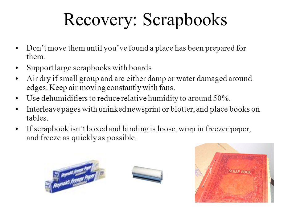 Recovery: Scrapbooks Don't move them until you've found a place has been prepared for them.