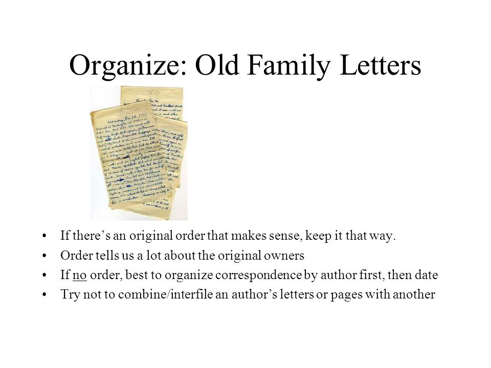 Organize: Old Family Letters If there's an original order that makes sense, keep it that way.