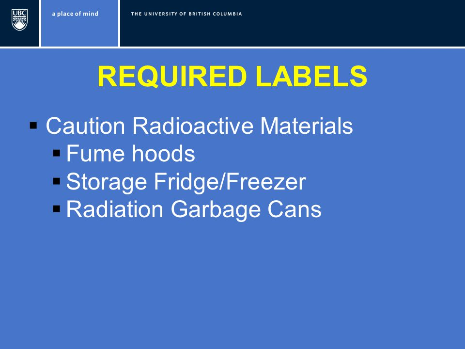 REQUIRED LABELS  Caution Radioactive Materials  Fume hoods  Storage Fridge/Freezer  Radiation Garbage Cans