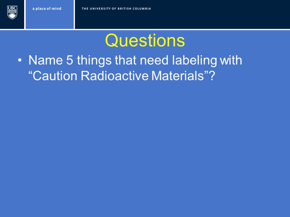 Questions Name 5 things that need labeling with Caution Radioactive Materials