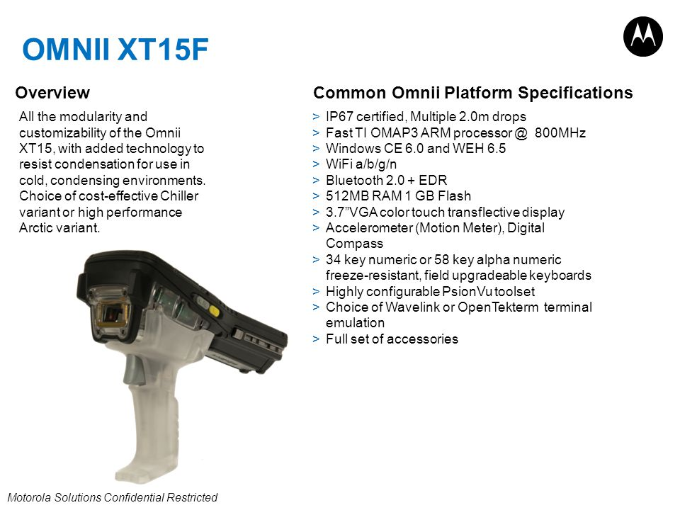 Motorola Solutions Confidential Restricted OMNII XT15f Modular Options Overview Specification Overview A modular, industrial handheld computer suitable for cold chain and extreme weather environments.