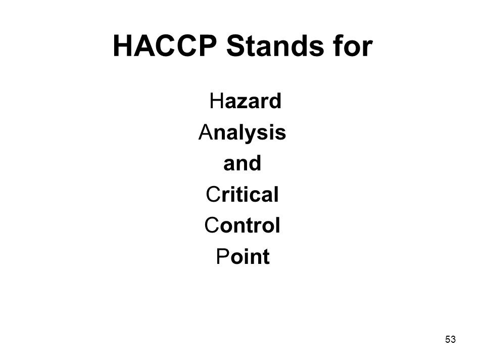 53 HACCP Stands for Hazard Analysis and Critical Control Point