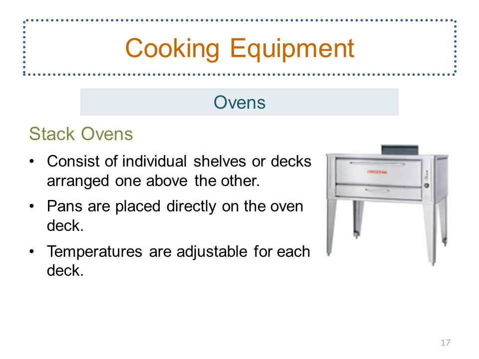 Stack Ovens Consist of individual shelves or decks arranged one above the other. Pans are placed directly on the oven deck. Temperatures are adjustabl