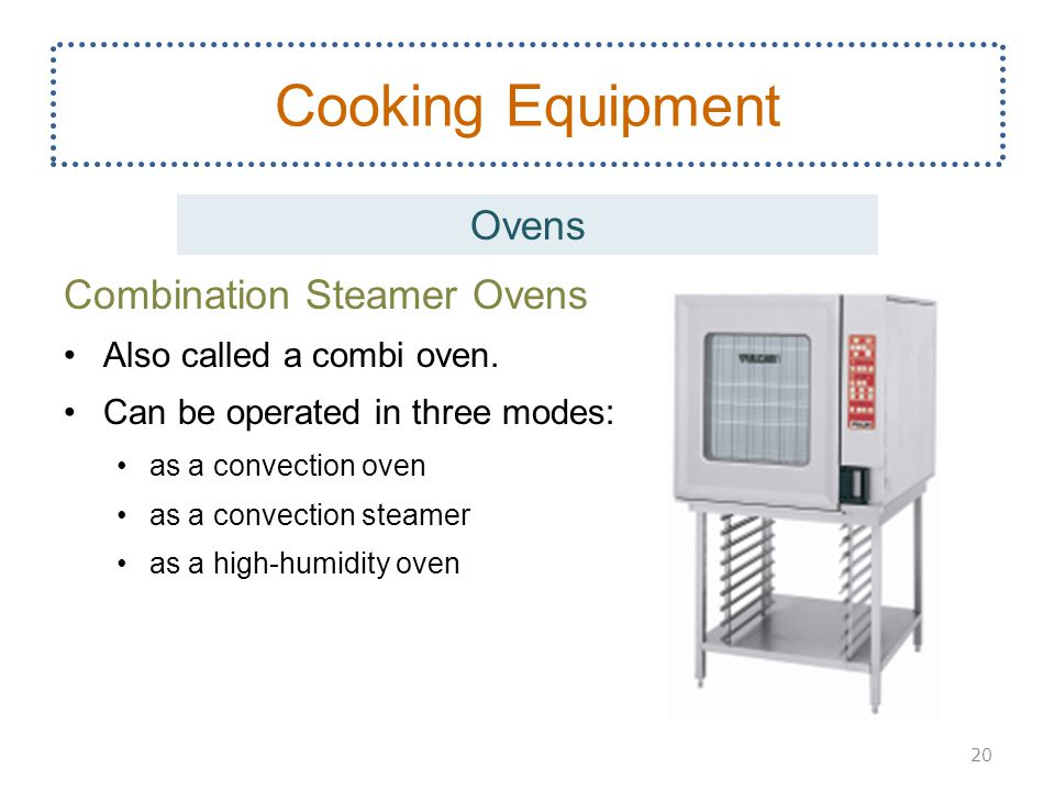 Combination Steamer Ovens Also called a combi oven. Can be operated in three modes: as a convection oven as a convection steamer as a high-humidity ov
