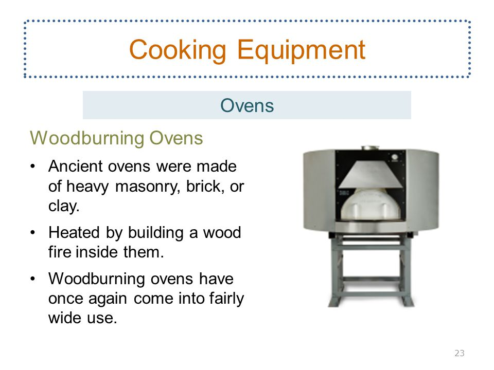 Woodburning Ovens Ancient ovens were made of heavy masonry, brick, or clay. Heated by building a wood fire inside them. Woodburning ovens have once ag