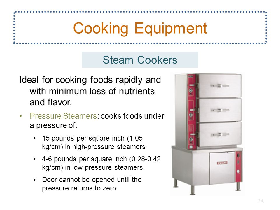 Ideal for cooking foods rapidly and with minimum loss of nutrients and flavor. Pressure Steamers: cooks foods under a pressure of: 15 pounds per squar
