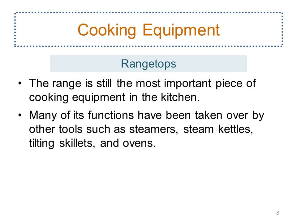 The range is still the most important piece of cooking equipment in the kitchen. Many of its functions have been taken over by other tools such as ste