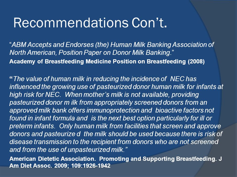 "Recommendations Con't. ""ABM Accepts and Endorses (the) Human Milk Banking Association of North American, Position Paper on Donor Milk Banking."" Academ"