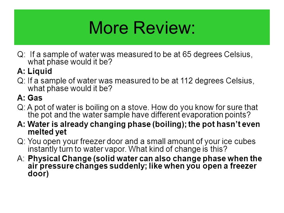 Changing from Phase to Phase Review: Solid Liquid Gas Water is a great example because we are all so familiar with it! Melting Vaporizing Freezing Con