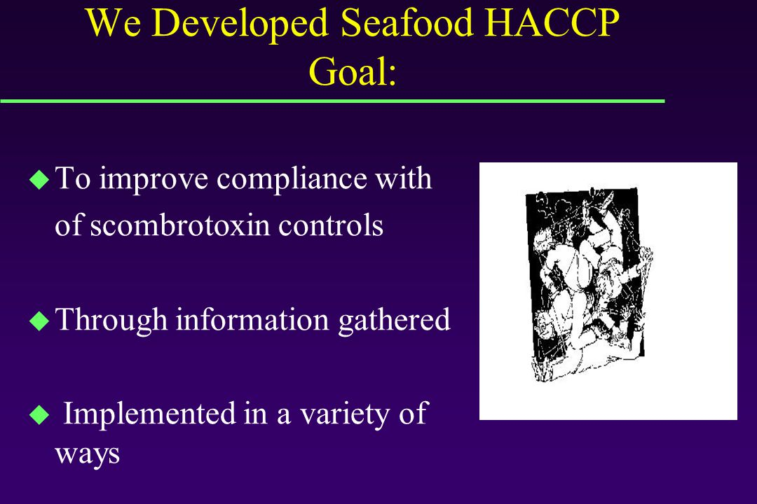 To develop a Plan to improve compliance with scombrotoxin controls we need Information: Conduct interviews with fisherman and processors about: What works, what doesn't Suggested controls Help or training needs Then, perhaps do focus groups for more detail comments and suggestions to improve compliance.