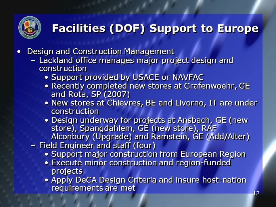 12 Design and Construction Management – –Lackland office manages major project design and construction Support provided by USACE or NAVFAC Recently co