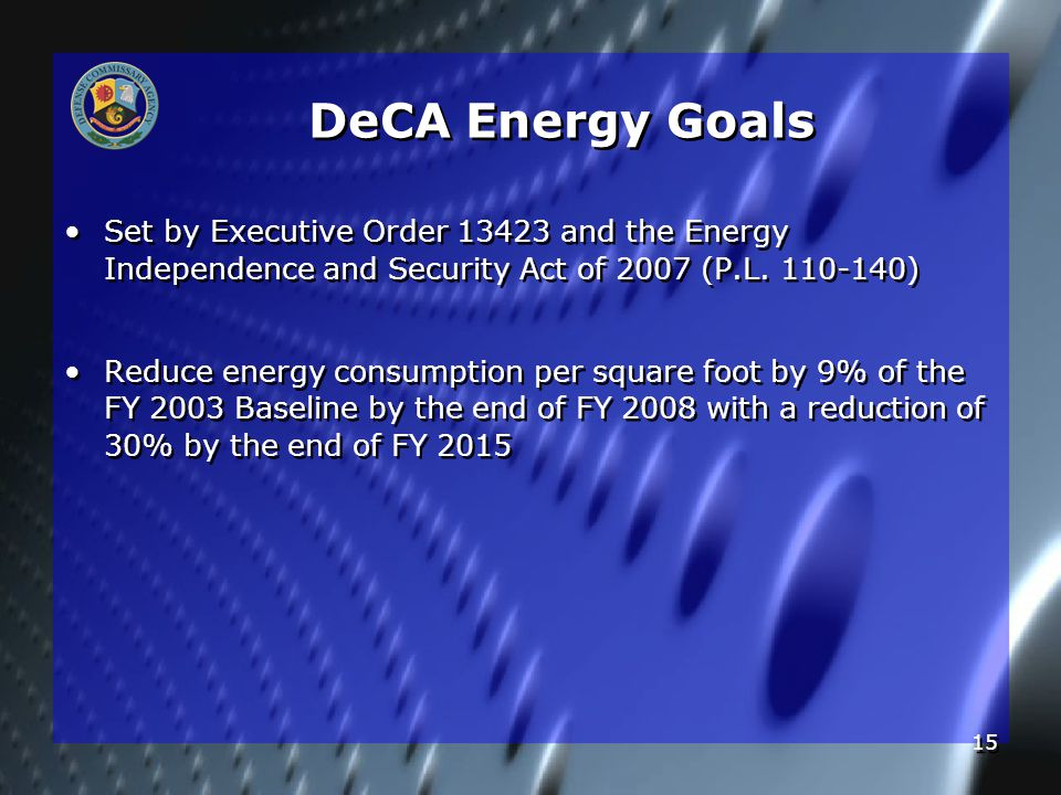 15 DeCA Energy Goals Set by Executive Order 13423 and the Energy Independence and Security Act of 2007 (P.L.
