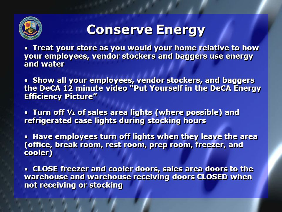 Treat your store as you would your home relative to how your employees, vendor stockers and baggers use energy and water Show all your employees, vend