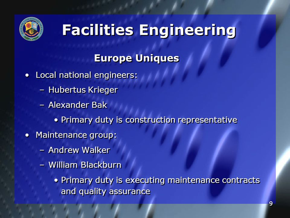 9 Europe Uniques Local national engineers: – –Hubertus Krieger – –Alexander Bak Primary duty is construction representative Maintenance group: – –Andr