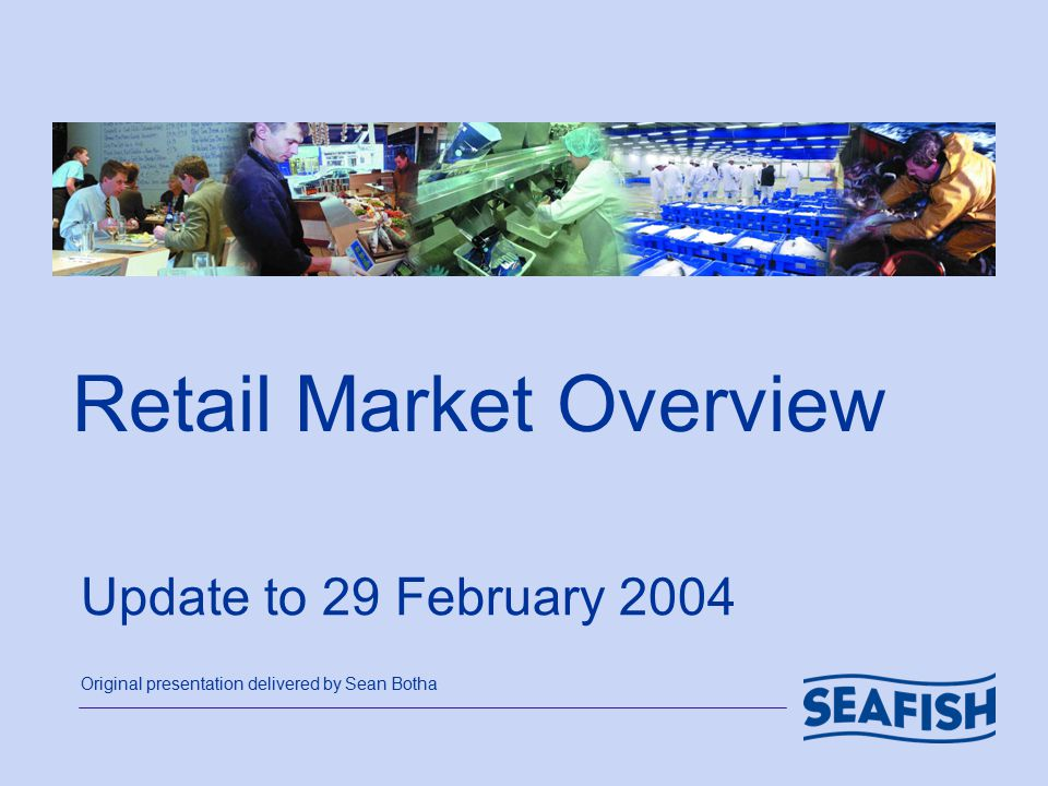 Retail Market Overview Update to 29 February 2004 Original presentation delivered by Sean Botha