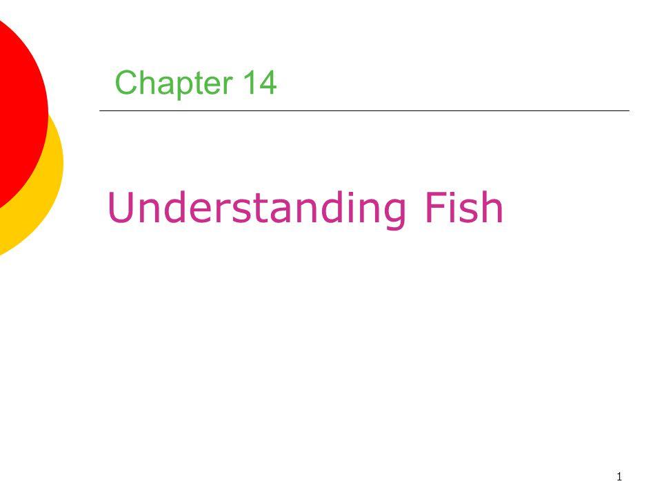 1 Chapter 14 Understanding Fish