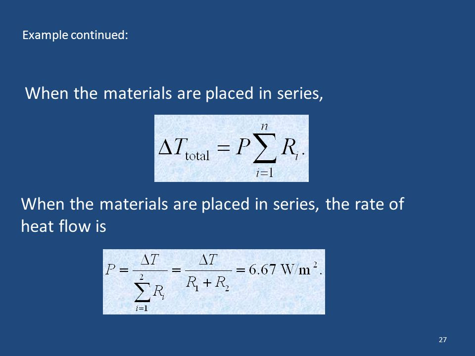 27 Example continued: When the materials are placed in series, When the materials are placed in series, the rate of heat flow is