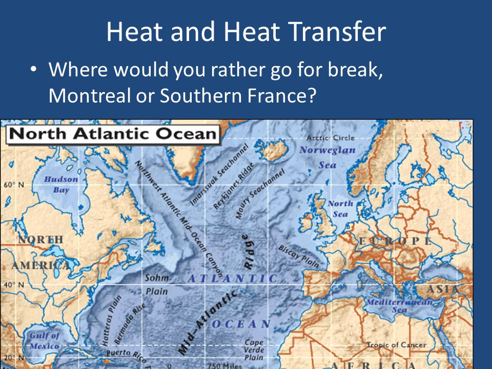 Heat and Heat Transfer Where would you rather go for break, Montreal or Southern France?