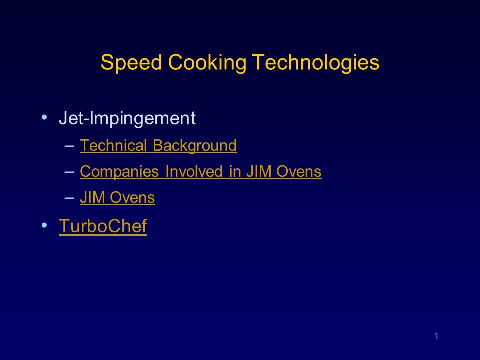 1 Speed Cooking Technologies Jet-Impingement – Technical Background Technical Background – Companies Involved in JIM Ovens Companies Involved in JIM Ovens – JIM Ovens JIM Ovens TurboChef