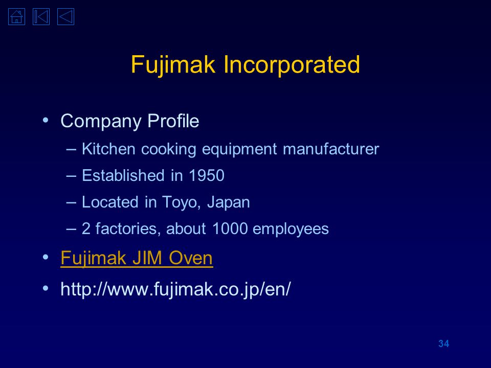 34 Fujimak Incorporated Company Profile – Kitchen cooking equipment manufacturer – Established in 1950 – Located in Toyo, Japan – 2 factories, about 1000 employees Fujimak JIM Oven http://www.fujimak.co.jp/en/