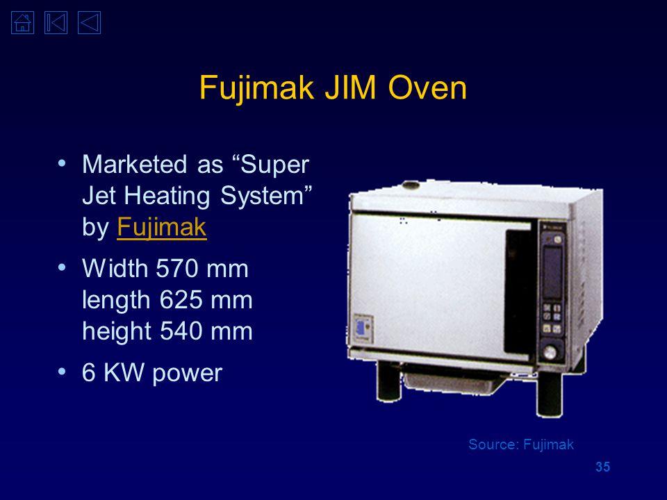 "35 Marketed as ""Super Jet Heating System"" by FujimakFujimak Width 570 mm length 625 mm height 540 mm 6 KW power Fujimak JIM Oven Source: Fujimak"