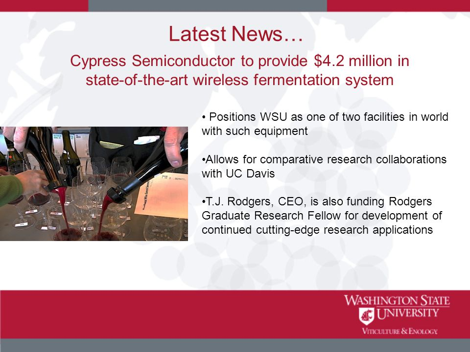 Latest News… Positions WSU as one of two facilities in world with such equipment Allows for comparative research collaborations with UC Davis T.J.