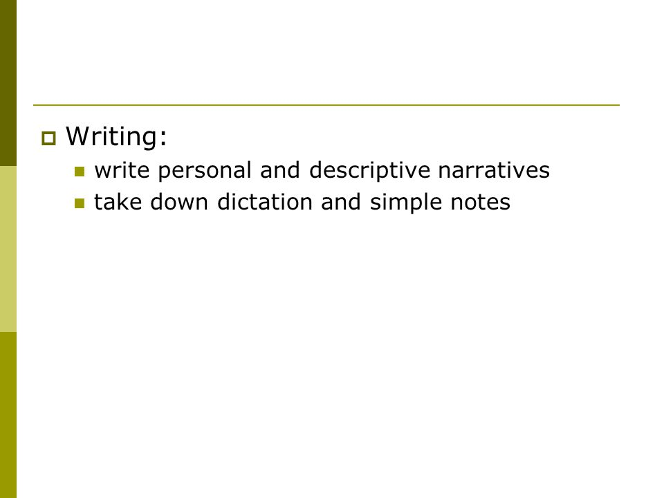  Writing: write personal and descriptive narratives take down dictation and simple notes