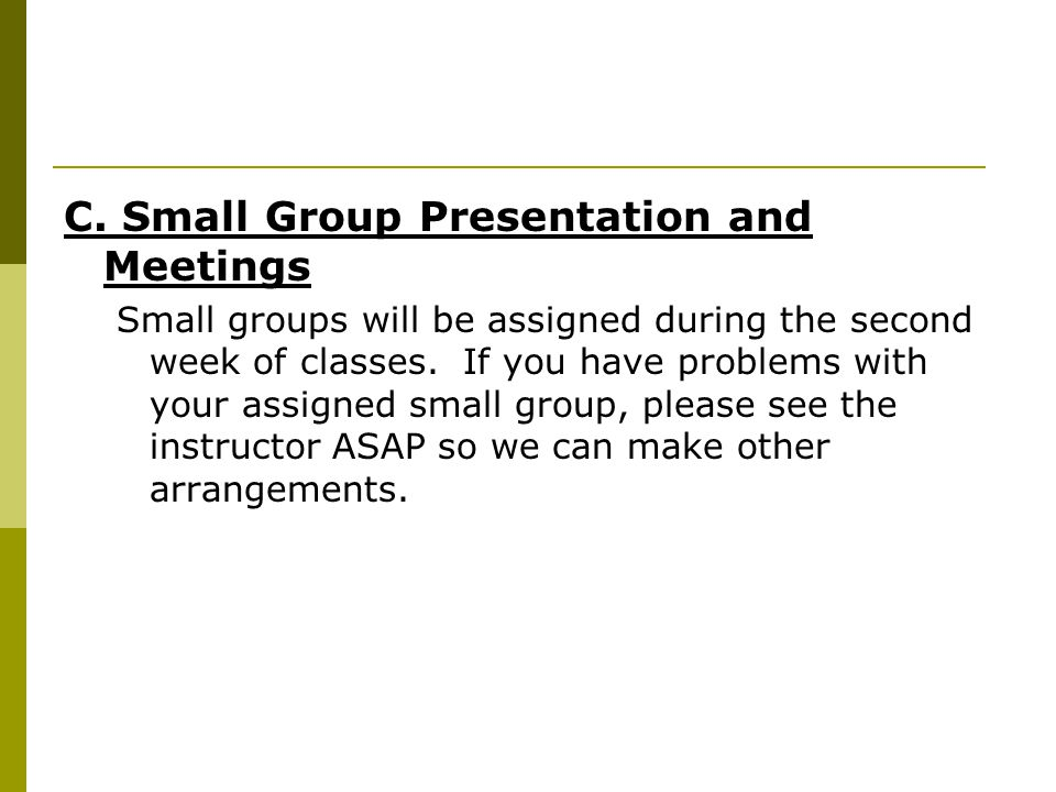 C. Small Group Presentation and Meetings Small groups will be assigned during the second week of classes. If you have problems with your assigned smal
