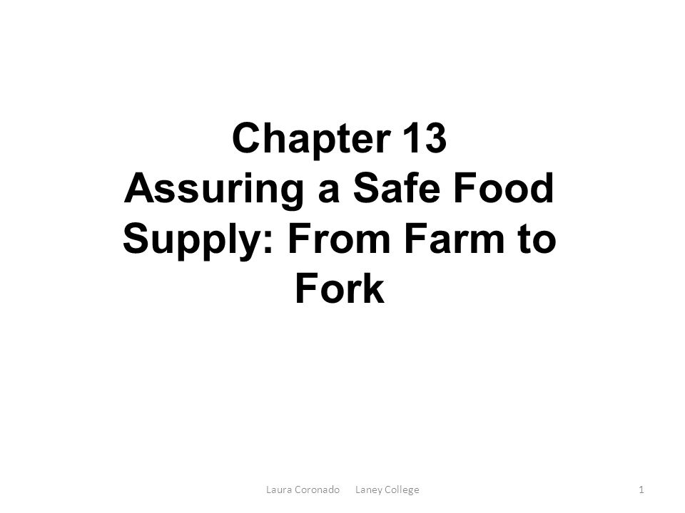 Laura Coronado Laney College1 Chapter 13 Assuring a Safe Food Supply: From Farm to Fork