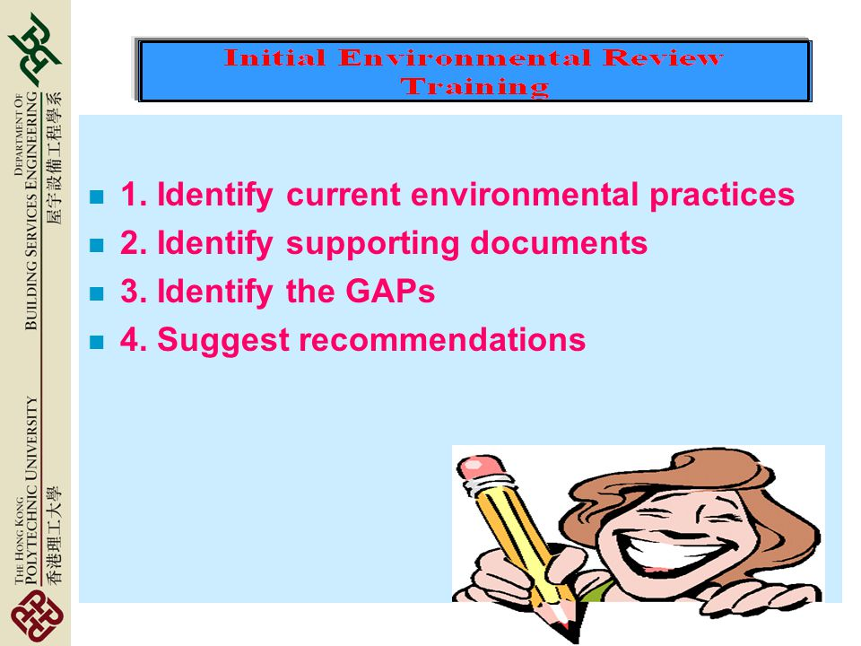 n 1. Identify current environmental practices n 2.