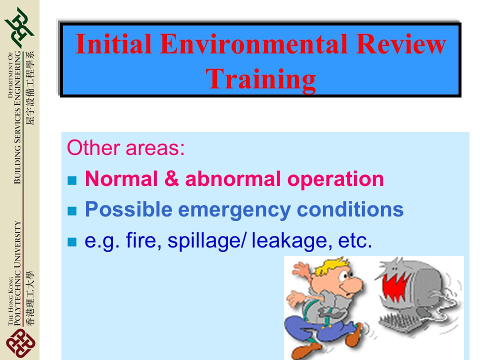 Initial Environmental Review Training Other areas: n Normal & abnormal operation n Possible emergency conditions n e.g.