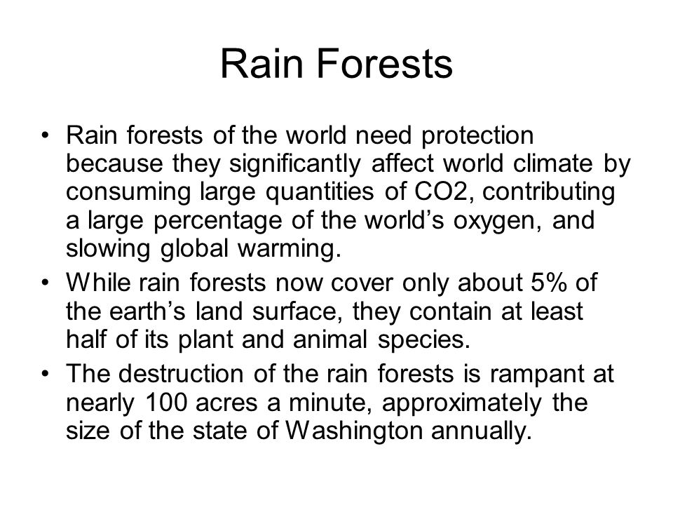 Rain Forests Rain forests of the world need protection because they significantly affect world climate by consuming large quantities of CO2, contribut