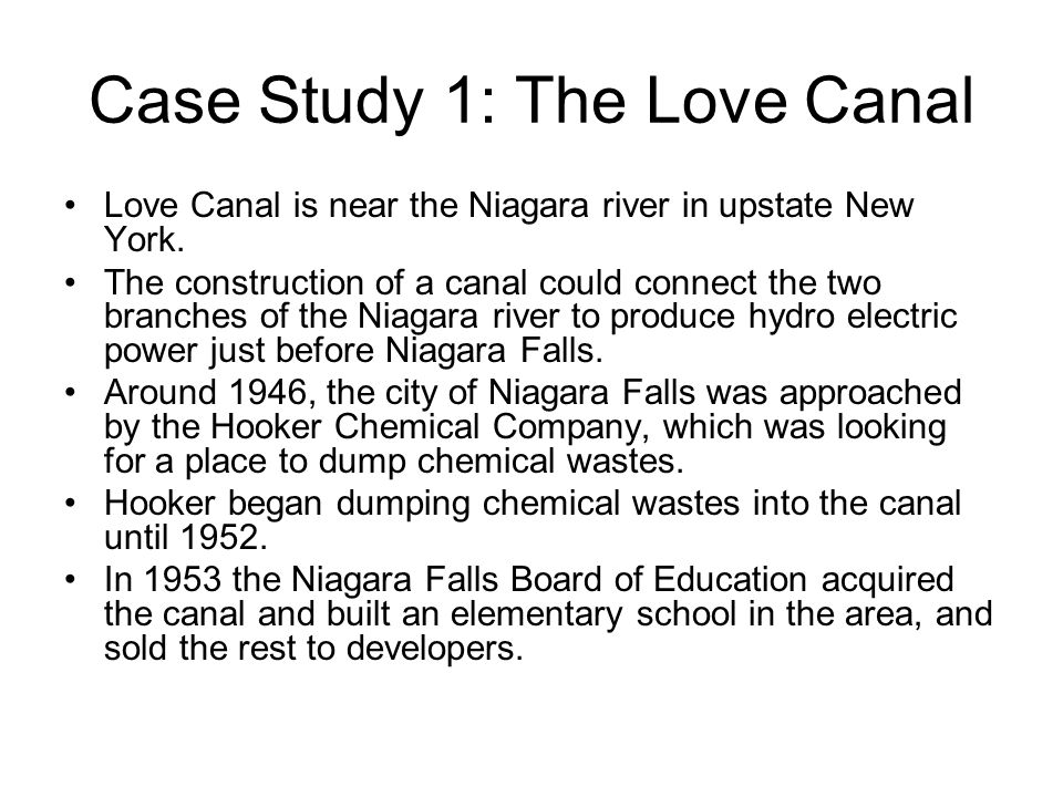 Case Study 1: The Love Canal Love Canal is near the Niagara river in upstate New York. The construction of a canal could connect the two branches of t