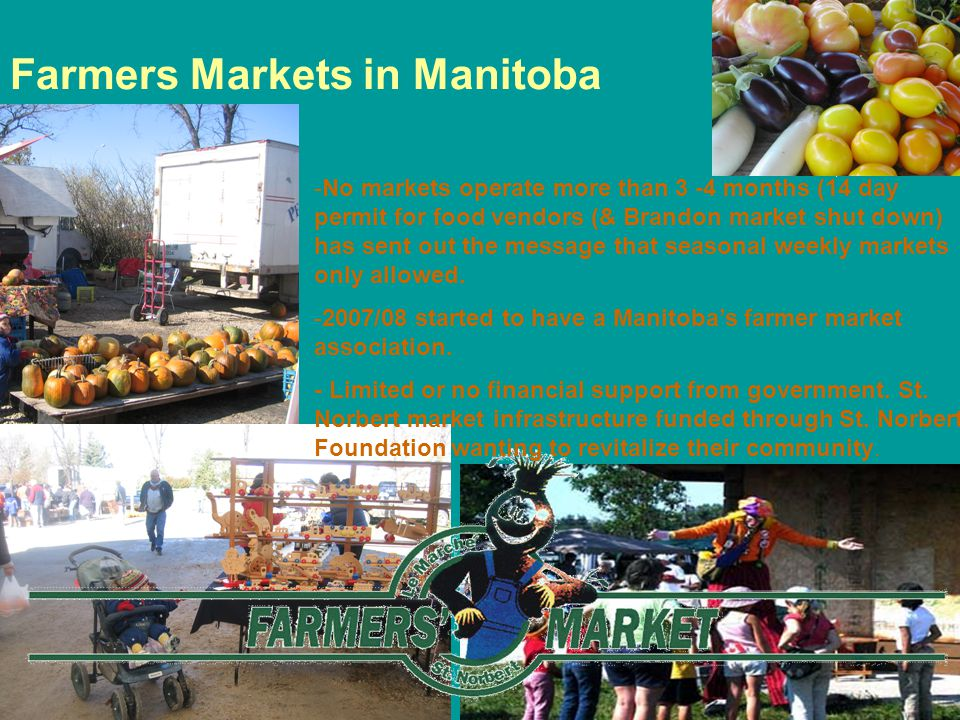 Farmers Markets in Manitoba -No markets operate more than 3 -4 months (14 day permit for food vendors (& Brandon market shut down) has sent out the message that seasonal weekly markets only allowed.