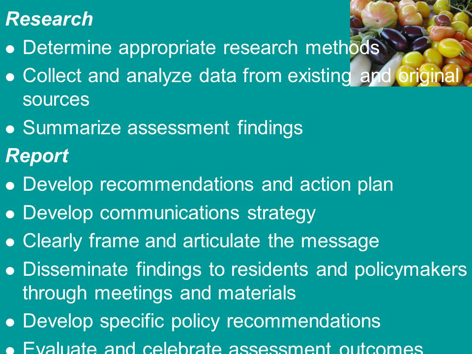 Research Determine appropriate research methods Collect and analyze data from existing and original sources Summarize assessment findings Report Devel