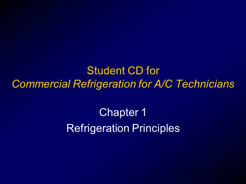 Student CD for Commercial Refrigeration for A/C Technicians Chapter 1 Refrigeration Principles