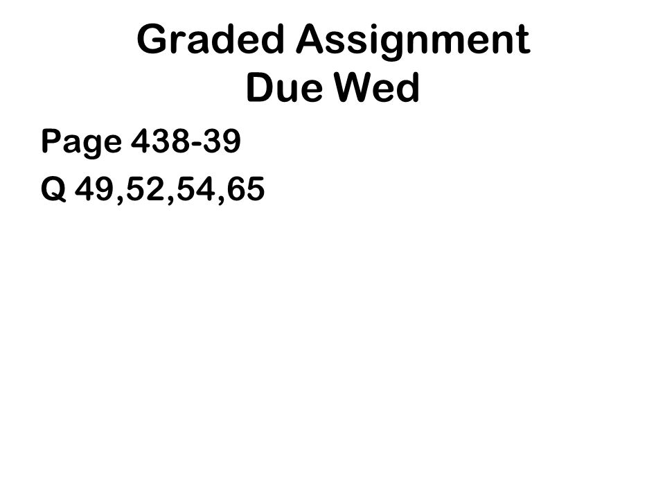Graded Assignment Due Wed Page 438-39 Q 49,52,54,65