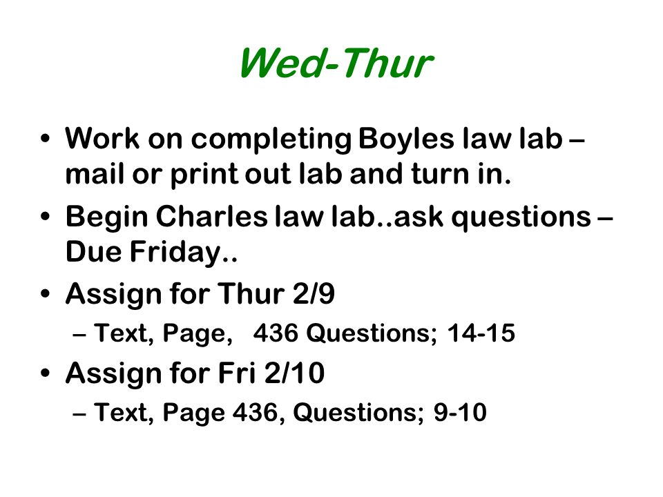 Wed-Thur Work on completing Boyles law lab – mail or print out lab and turn in. Begin Charles law lab..ask questions – Due Friday.. Assign for Thur 2/