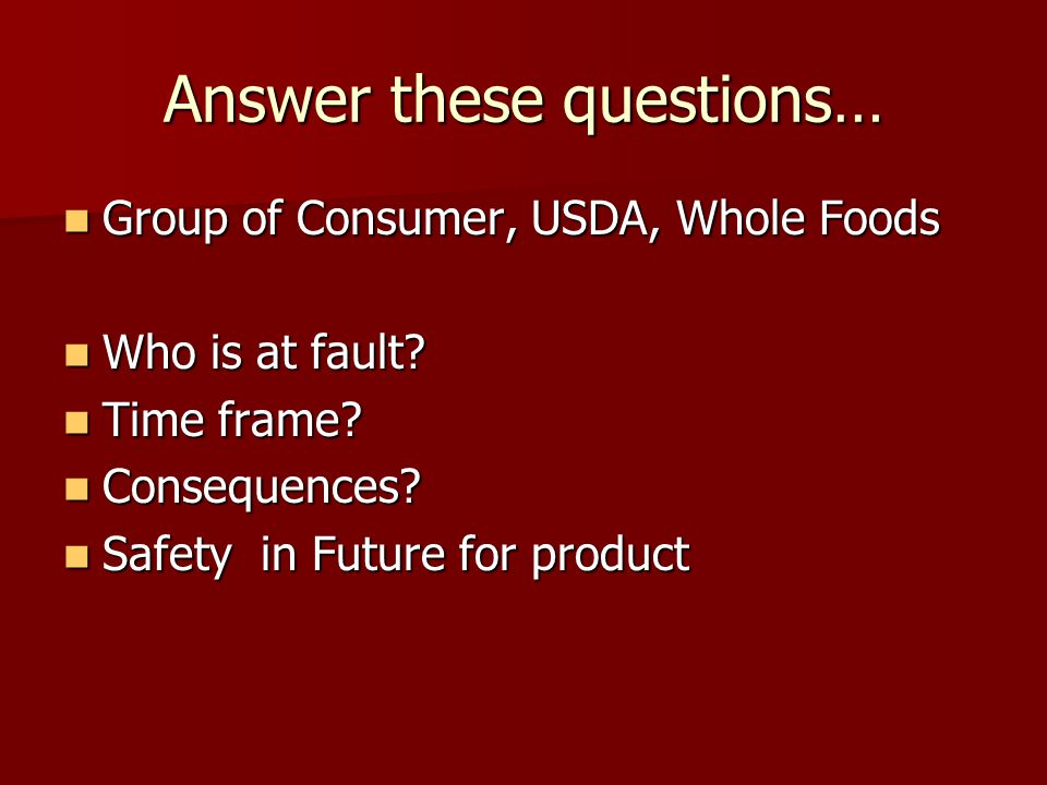 Answer these questions… Group of Consumer, USDA, Whole Foods Group of Consumer, USDA, Whole Foods Who is at fault.