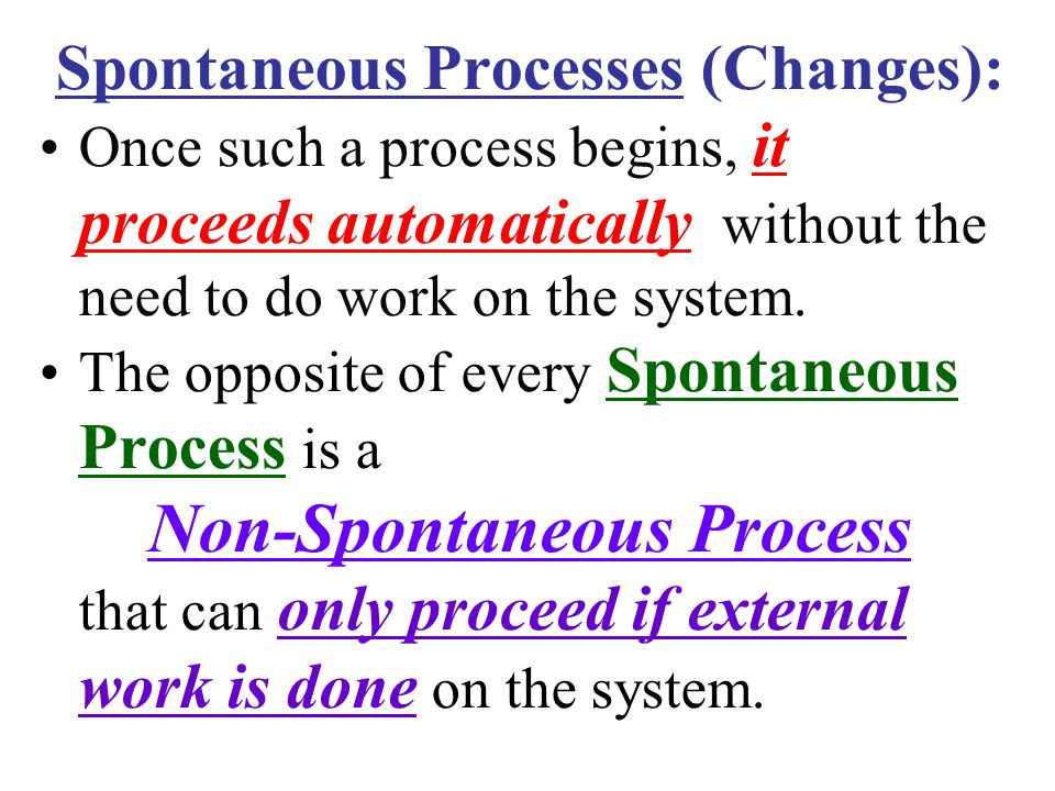 Spontaneous Processes (Changes): Once such a process begins, it proceeds automatically without the need to do work on the system.