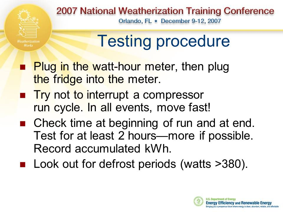 Testing procedure Plug in the watt-hour meter, then plug the fridge into the meter.