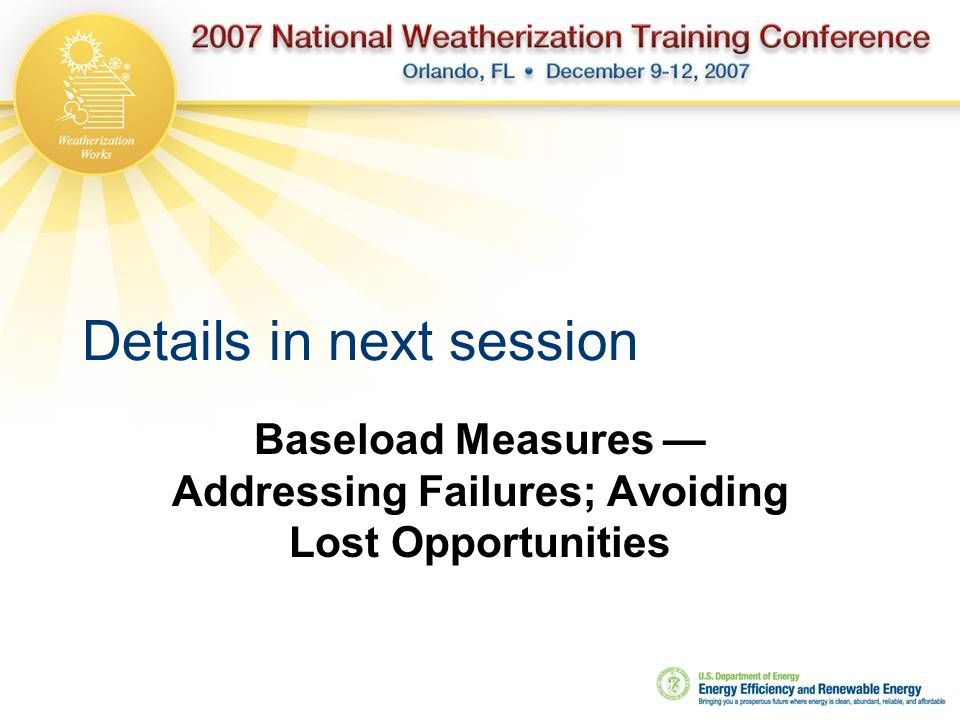 Details in next session Baseload Measures — Addressing Failures; Avoiding Lost Opportunities