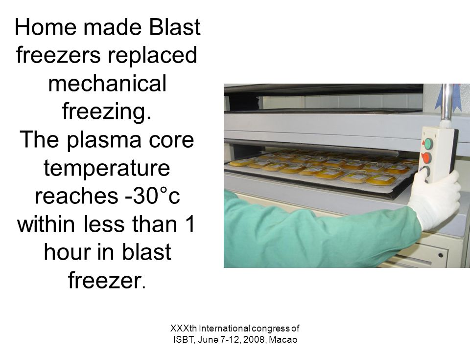 XXXth International congress of ISBT, June 7-12, 2008, Macao Home made Blast freezers replaced mechanical freezing.