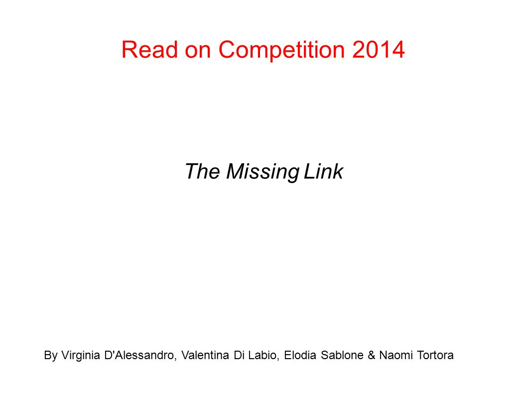 Read on Competition 2014 The Missing Link By Virginia D'Alessandro, Valentina Di Labio, Elodia Sablone & Naomi Tortora