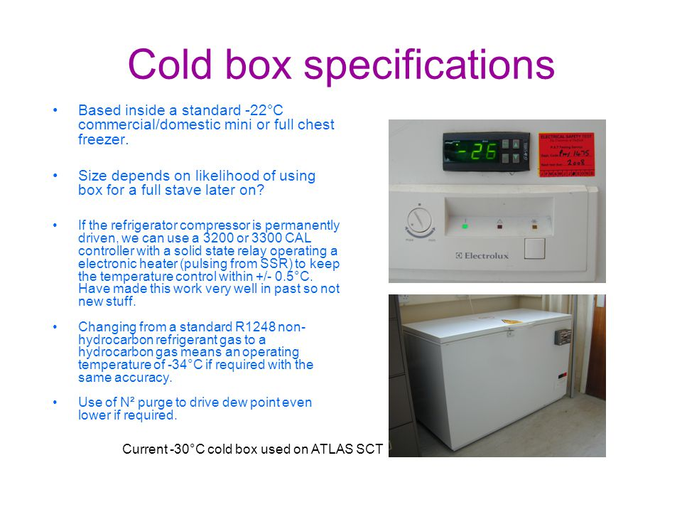 Cold box specifications Based inside a standard -22°C commercial/domestic mini or full chest freezer. Size depends on likelihood of using box for a fu