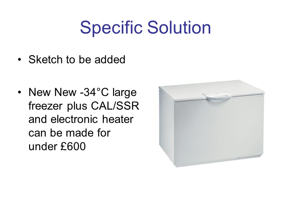 Specific Solution Sketch to be added New New -34°C large freezer plus CAL/SSR and electronic heater can be made for under £600