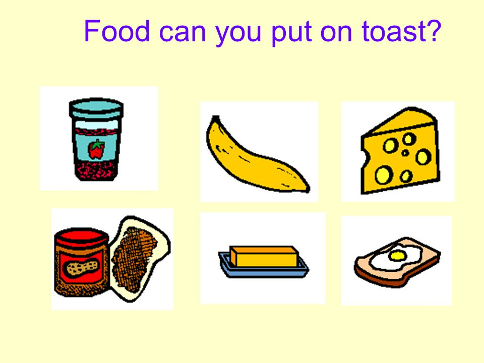 Independent Living 20 Quiz Question 3 Can you name any food you can put on toast? Click on the toaster if you need help.