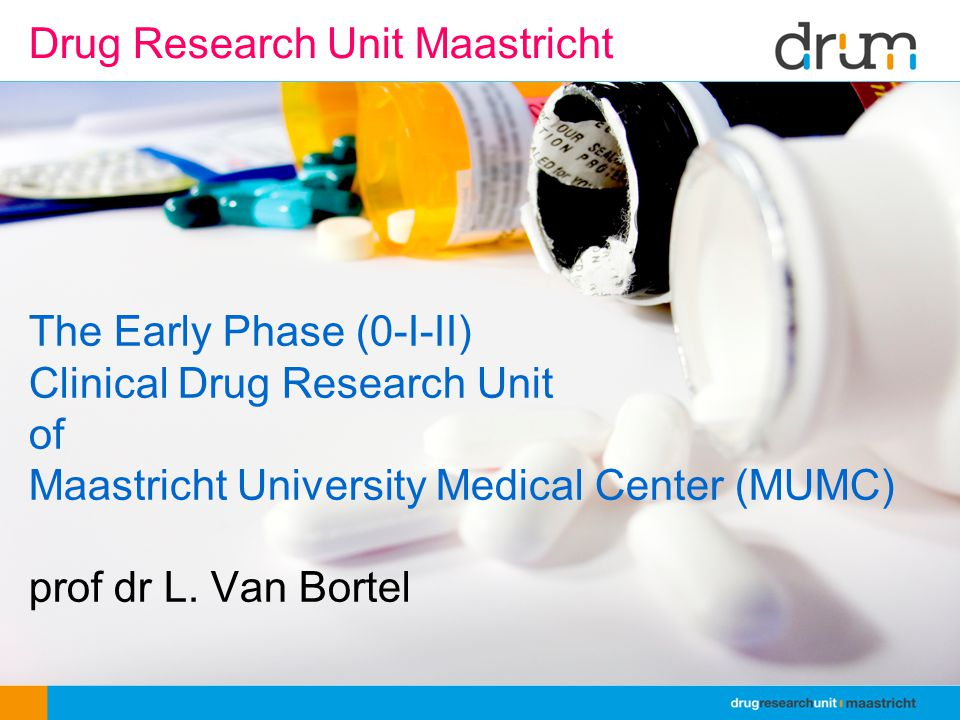 The Early Phase (0-I-II) Clinical Drug Research Unit of Maastricht University Medical Center (MUMC) prof dr L.