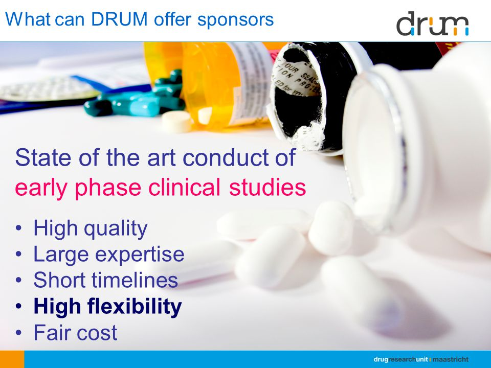 What can DRUM offer sponsors State of the art conduct of early phase clinical studies High quality Large expertise Short timelines High flexibility Fair cost